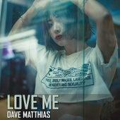 Love Me by Dave Matthias