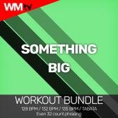 Something Big (Workout Bundle / Even 32 Count Phrasing) fra Workout Music Tv