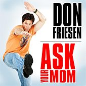 Ask Your Mom by Don Friesen