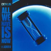 All We Have Is Now by Devlin