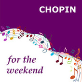 Chopin for the Weekend von Various Artists