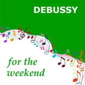 Debussy for the Weekend by Various Artists