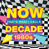 NOW That's What I Call A Decade! The 80s by Various Artists