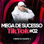 MEGA DE SUCESSO TIK TOK 02 de DJ Duarte