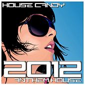 House Candy : 2012 Anthem House by Various Artists
