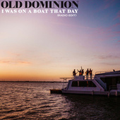 I Was On a Boat That Day (Radio Edit) van Old Dominion