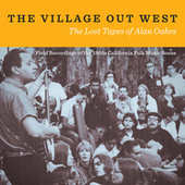 The Village Out West: The Lost Tapes of Alan Oakes de Various Artists