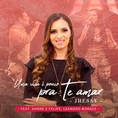 Uma Vida É Pouco pra Te Amar by Jhessy