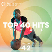 Top 40 Hits Remixed Vol. 42 (nonstop Workout Mix 128 BPM) by Power Music Workout