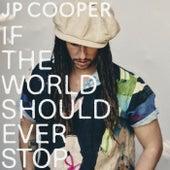 If The World Should Ever Stop de JP Cooper