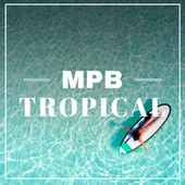 MPB Tropical by Various Artists