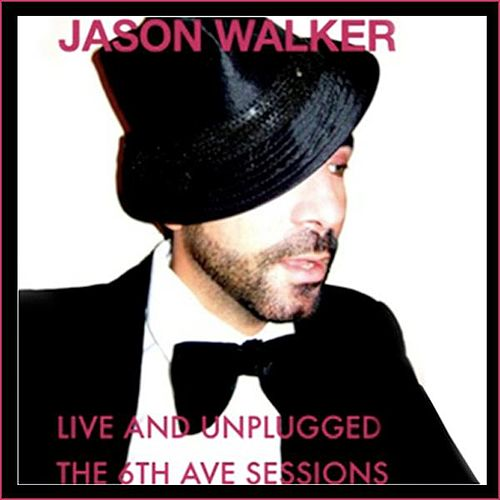 Jason Walker 'Live and Unplugged, the 6th Ave. Sessions' by Jason Walker