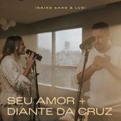 Seu Amor / Diante da Cruz de Isaias Saad