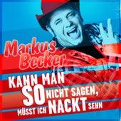 Kann man so nicht sagen, müsst ich nackt sehn von Markus Becker