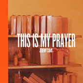 This Is My Prayer by Jeremy Camp