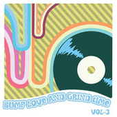 Bump Love And Grind Time, Vol. 3 by Various Artists