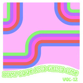 Bump Love And Grind Time, Vol. 12 de Various Artists
