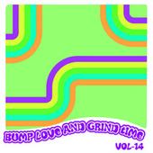 Bump Love And Grind Time, Vol. 14 by Various Artists