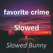 favorite crime Slowed (Remix) by Slowed Bunny