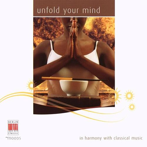 Bach, Mozart, Brahms, Grieg, Ravel, Satie, Debussy & Sibelius: Unfold your mind by Various Artists