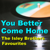 You Better Come Home The Isley Brothers Favourites von The Isley Brothers
