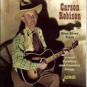 Blue River Train & Other Cowboy and Country Songs von Carson Robison