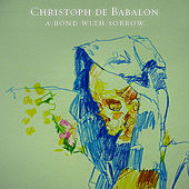 A Bond With Sorrow de Christoph De Babalon