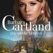 Die weiße Sklavin (Die zeitlose Romansammlung von Barbara Cartland 26) von Barbara Cartland