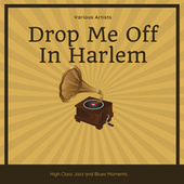 Drop Me Off In Harlem (High Class Jazz and Blues Moments) de Various Artists