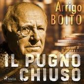 Il pugno chiuso by Arrigo Boito