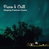 Piano & Chill ~Sleeping Premium Covers~ by Relaxing Piano Crew