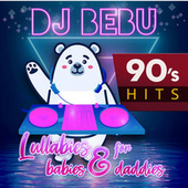 Lullabies for babies & daddies 90s Hits by Dj Bebu