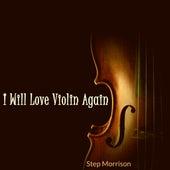 I Will Love Violin Again de Step Morrison