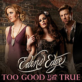 Too Good To Be True by Edens Edge