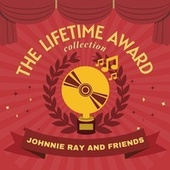 The Lifetime Award Collection by Johnnie Ray and Friends