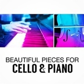 Beautiful Pieces for Cello & Piano by Various Artists
