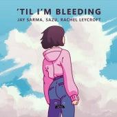 'Til I'm Bleeding by Jay Sarma