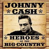 Heroes of the Big Country - Johnny Cash de Johnny Cash