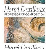 Henri Dutilleux: Professor of Composition de Various Artists
