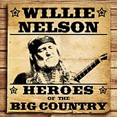 Heroes of the Big Country - Willie Nelson by Willie Nelson