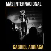 Más Internacional de Gabriel Arriaga