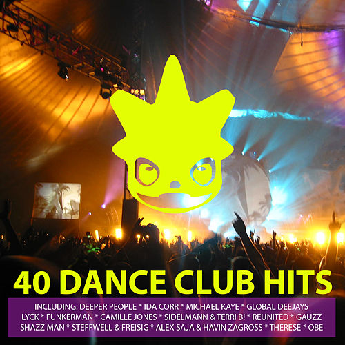 40 Dance Club Hits Volume 1 (Only Essential Hits & Anthems in Electro, Dance, House, Trance and Techno) by Various Artists