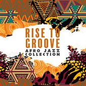 Rise to Groove: Afro Jazz Collection by John Devson