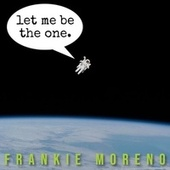 Let Me Be the One von Frankie Moreno