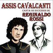Assis Cavalcanti Canta os Sucessos de Reginaldo Rossi by Assis Cavalcanti