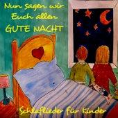 Nun sagen wir Euch allen GUTE NACHT: Schlaflieder für Kinder by Various Artists