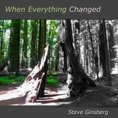 When Everything Changed de Steve Ginsberg