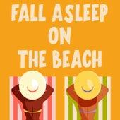 Fall Asleep On The Beach by Various Artists