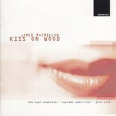 James MacMillan: Kiss On Wood de Raphael Wallfisch