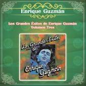 Los Grandes Éxitos de Enrique Guzmán - Volumen Tres by Enrique Guzman